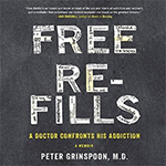 Free Refills: A Doctor Confronts His Addiction Audiobook